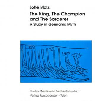 The King, The Champion and The Sorcerer. A Study in Germanic Myth