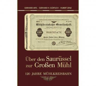 Über den Saurüssel zur Großen Mühl 120 Jahre Mühlkreisbahn