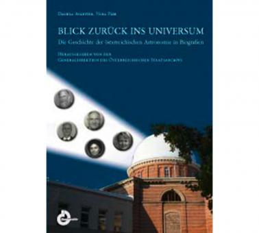 Blick zurück ins Universum Die Geschichte der österreichischen Astronomie in Biografien