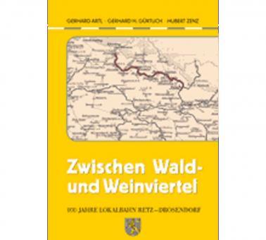 Zwischen Wald- und Weinviertel 100 Jahre Lokalbahn Retz-Drosendorf
